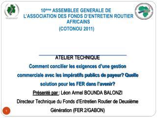 10 me ASSEMBLEE GENERALE DE L ASSOCIATION DES FONDS D ENTRETIEN ROUTIER AFRICAINS  COTONOU 2011