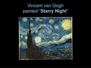"Vincent van Gogh painted "" Starry Night """