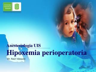 Anestesiologia  UIS  Hipoxemia perioperatoria