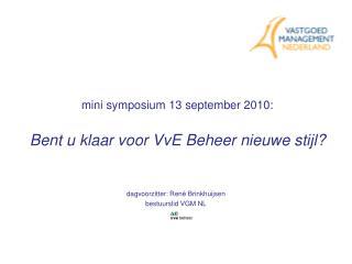 mini symposium 13 september 2010: Bent u klaar voor VvE Beheer nieuwe stijl?