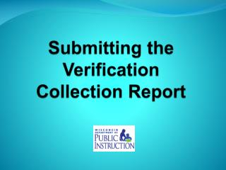 Submitting the Verification Collection Report