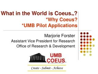What in the World is Coeus  ? *Why Coeus? *UMB Pilot Applications