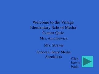 Welcome to the Village Elementary School Media Center Quiz