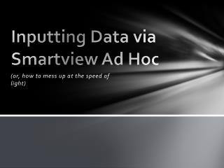 Inputting Data via Smartview Ad Hoc