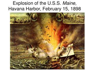 Explosion of the U.S.S.  Maine,  Havana Harbor, February 15, 1898