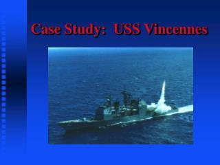 Case Study:  USS Vincennes