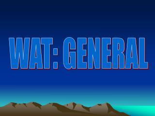 WAT: GENERAL
