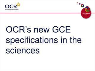 OCR s new GCE specifications in the sciences