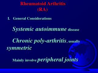 Rheumatoid Arthritis                          RA   I.   General Considerations        Systemic autoimmune disease