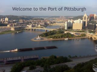 Welcome to the Port of Pittsburgh