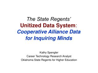 The State Regents' Unitized Data System : Cooperative Alliance Data for Inquiring Minds