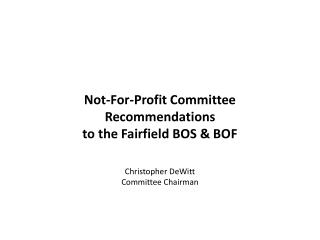 Not-For-Profit Committee Recommendations to the Fairfield BOS & BOF