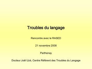 Troubles du langage Rencontre avec le RASED 21 novembre 2008 Parthenay