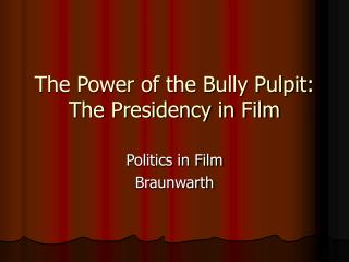 The Power of the Bully Pulpit: The Presidency in Film