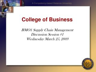 College of Business  BMO1 Supply Chain Management Discussion Session #1 Wednesday March 25, 2009