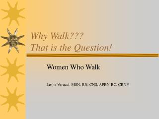 Why Walk???  That is the Question!