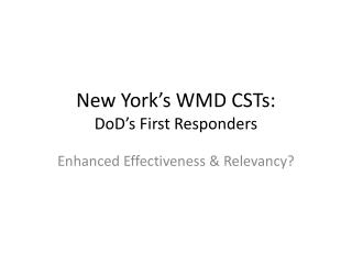 New York's WMD CSTs: DoD's First Responders