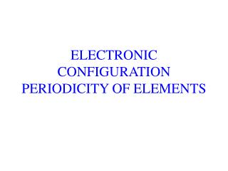 ELECTRONIC CONFIGURATION PERIODICITY OF ELEMENTS