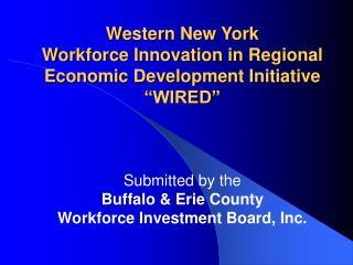 "Western New York Workforce Innovation in Regional Economic Development Initiative ""WIRED"""