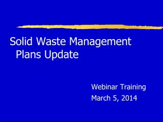 Solid Waste Management Plans Update Webinar Training March 5, 2014