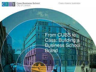 From CUBS to Cass: Building a Business School Brand