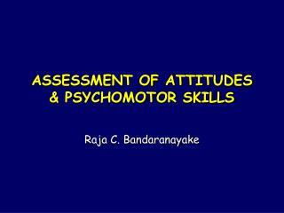 ASSESSMENT OF ATTITUDES & PSYCHOMOTOR SKILLS