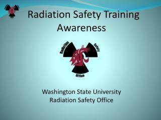 Radiation Safety Training  Awareness Washington State University Radiation Safety Office