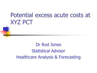 Potential excess acute costs at XYZ PCT