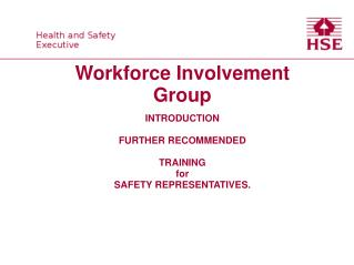 Workforce Involvement Group INTRODUCTION FURTHER RECOMMENDED TRAINING for SAFETY REPRESENTATIVES.