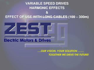 VARIABLE SPEED DRIVES  HARMONIC EFFECTS & EFFECT OF USE WITH LONG CABLES (100 – 300m)