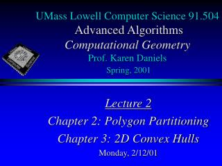 Lecture 2 Chapter 2: Polygon Partitioning Chapter 3: 2D Convex Hulls Monday, 2/12/01