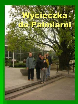 Wycieczka  do Palmiarni