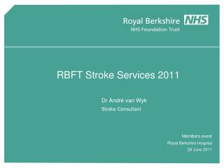 RBFT Stroke Services 2011 Dr André van Wyk 	Stroke Consultant