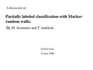 Partially labeled classification with Markov random walks