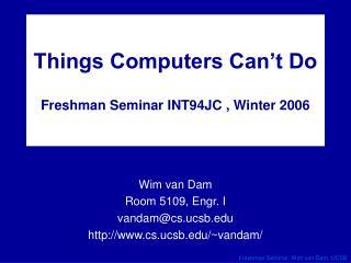 Things Computers Can't Do Freshman Seminar INT94JC , Winter 2006