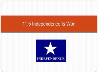 11.5 Independence Is Won