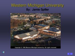 Western Michigan University By:  Jamie Spiller