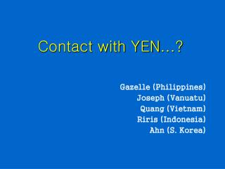 Contact with YEN … ?