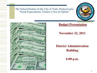 Budget Presentation November  22, 2011  District Administration Building 6 :00 p.m.