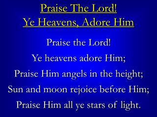 Praise The Lord!  Ye Heavens, Adore Him