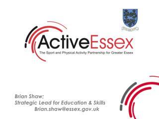 Brian Shaw;  Strategic Lead for Education & Skills Brian.shaw@essex.uk