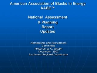 American Association of Blacks in Energy AABE ™ National  Assessment & Planning Report  Updates