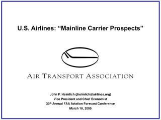 """U.S. Airlines: """"Mainline Carrier Prospects"""" John P. Heimlich (jheimlich@airlines)"""