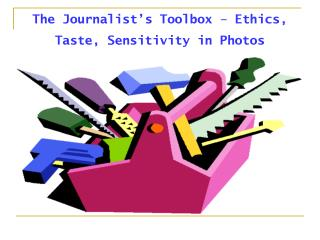 The Journalist�s Toolbox � Ethics, Taste, Sensitivity in Photos