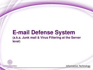 E-mail Defense System (a.k.a. Junk mail & Virus Filtering at the Server level )
