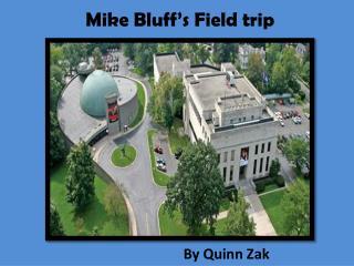Mike Bluff's  F ield trip