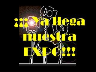 ¡¡¡ Ya llega nuestra EXPO !!!