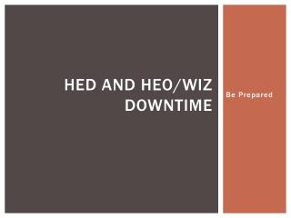 HED and HEO/WIZ Downtime