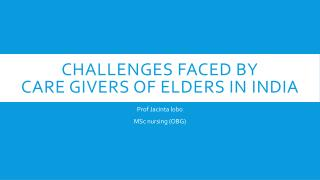Challenges faced by  care givers of elders in  india