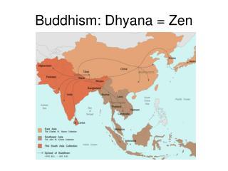Buddhism: Dhyana = Zen